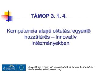 T MOP 3. 1. 4.   Kompetencia alap  oktat s, egyenlo hozz f r s   Innovat v int zm nyekben