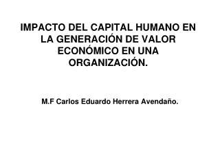 IMPACTO DEL CAPITAL HUMANO EN LA GENERACIÓN DE VALOR ECONÓMICO EN UNA ORGANIZACIÓN.