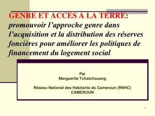 Par Marguerite Tchatchouang  Réseau National des Habitants du Cameroun (RNHC) CAMEROUN