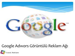 Google  Adwors  Görüntülü Reklam Ağı