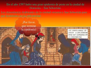 En el año 1597 hubo una gran epidemia de peste en la ciudad de Donostia – San Sebastián.