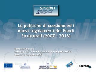 Le politiche di coesione ed i nuovi regolamenti dei Fondi Strutturali (2007 – 2013)