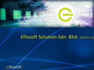 Eflexoft  Solution  Sdn . Bhd.  (830975-A)