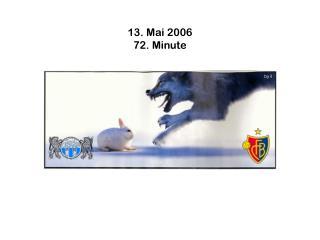 13. Mai 2006 72. Minute