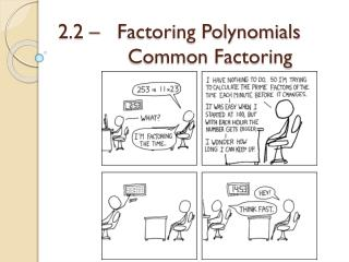 2.2 –   Factoring Polynomials 		Common Factoring