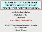 BARRIERS TO TRANSFER OF TECHNOLOGIES TO LEAST DEVELOPED COUNTRIES LDCs