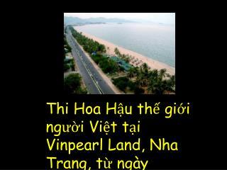 Thi Hoa Hậu thế giới người Việt tại Vinpearl Land, Nha Trang, từ ngày 24/8/2007 đến 2/9/2007.