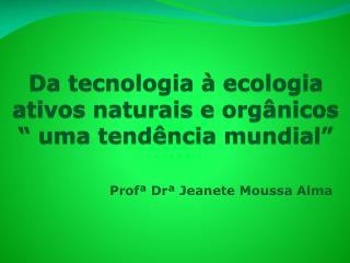 """Da tecnologia à ecologia  ativos naturais e orgânicos """" uma tendência mundial"""""""