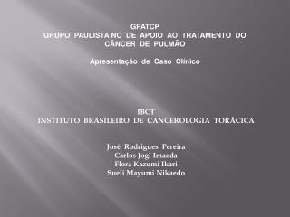 GPATCP GRUPO  PAULISTA NO  DE  APOIO  AO  TRATAMENTO  DO  CÂNCER  DE  PULMÃO