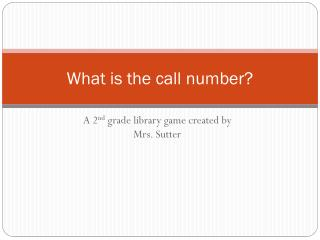 What is the call number?