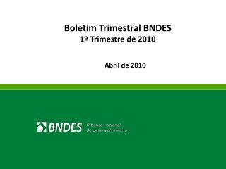 Boletim Trimestral BNDES 1º Trimestre de 2010