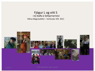 Fjögur L og eitt S - ný staða á Seltjarnarnesi Pálína Magnúsdóttir – Vorfundur SFA  2011