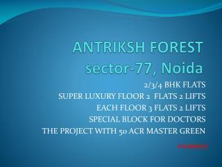 ANTRIKSH FOREST sector-77, Noida