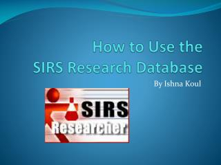 How to Use the SIRS Research Database