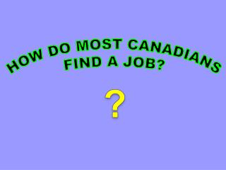 HOW DO MOST CANADIANS FIND A JOB?