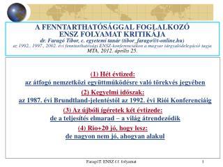 (1) Hét évtized: az átfogó nemzetközi együttműködésre való törekvés jegyében