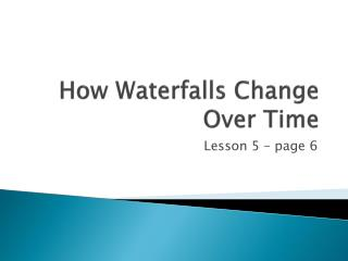 How Waterfalls Change Over Time
