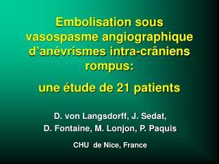 D. von Langsdorff, J. Sedat,  D. Fontaine, M. Lonjon, P. Paquis CHU  de Nice, France