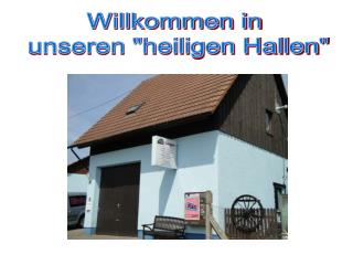 """Willkommen in  unseren """"heiligen Hallen"""""""