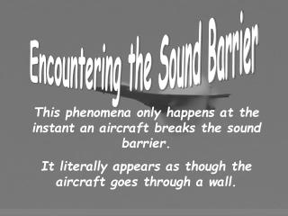 Encountering the Sound Barrier