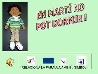 EN MARTÍ NO  POT DORMIR !