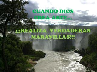 CUANDO DIOS CREA ARTE… ¡¡¡REALIZA  VERDADERAS MARAVILLAS!!!