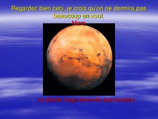 Regardez bien ceci , je  crois qu'on  ne  dormira  pas beaucoup en  aout . Mars