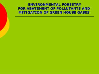 ENVIRONMENTAL FORESTRY  FOR ABATEMENT OF POLLUTANTS AND MITIGATION OF GREEN HOUSE GASES