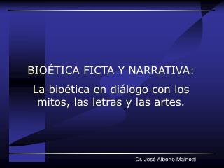 BIOÉTICA FICTA Y NARRATIVA: La bioética en diálogo con los mitos, las letras y las artes.