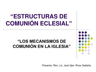 """ESTRUCTURAS DE COMUNI Ó N ECLESIAL"""
