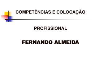 COMPETÊNCIAS E COLOCAÇÃO PROFISSIONAL  FERNANDO ALMEIDA