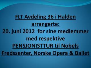 FLT Avdeling 36 i Halden arrangerte: 20. juni 2012  for sine medlemmer med respektive