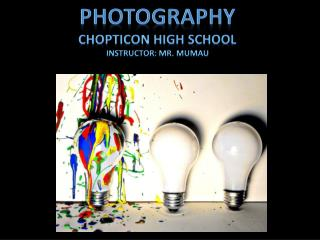 Photography Chopticon High School Instructor: Mr. Mumau