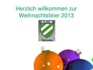 Herzlich willkommen zur Weihnachtsfeier 2013