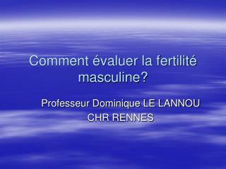 Comment �valuer la fertilit� masculine?