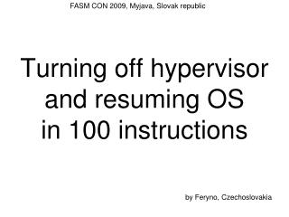 Turning off hypervisor and resuming OS in 100 instructions