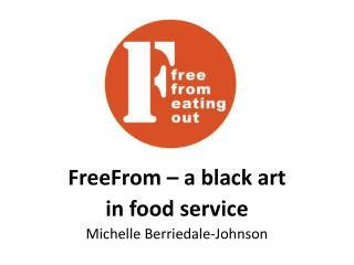 FreeFrom  – a black art  in food service Michelle  Berriedale -Johnson