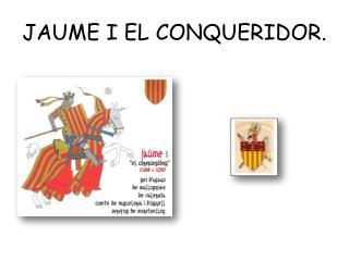 JAUME I EL CONQUERIDOR.