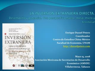 Enrique Dussel Peters Coordinador Centro de Estudios China-México Facultad de Economía, UNAM