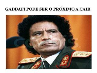 GADDAFI PODE SER O PRÓXIMO A CAIR