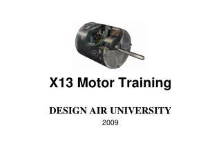 X13 Motor Training