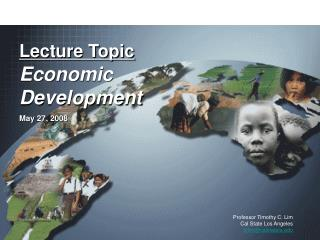 Lecture Topic Economic Development May 27, 2008