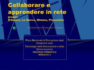 Collaborare e apprendere in rete gruppo D'Amore, La Marca, Mimmo, Placentino