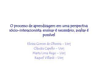 Eloiza Gomes de Oliveira – Uerj Cláudia Capello – Uerj Marta Lima Rego – Uerj
