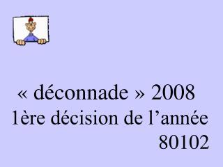 «déconnade» 2008   1ère décision de l'année                                80102