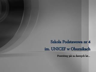 Szkoła Podstawowa nr 4  im. UNICEF w Obornikach