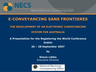E-CONVEYANCING SANS FRONTIERES THE DEVELOPMENT OF AN ELECTRONIC CONVEYANCING SYSTEM FOR AUSTRALIA