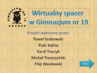 Projekt wykonany przez: Paweł Grabowski Piotr Kalina Karol Traczyk Michał Troszczyński