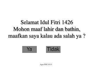 Selamat Idul Fitri 1426   Mohon maaf lahir dan bathin, maafkan saya kalau ada salah ya ?