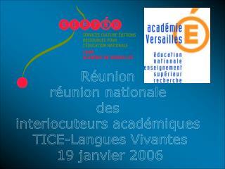 Réunion  réunion nationale  des  interlocuteurs académiques  TICE-Langues Vivantes 19 janvier 2006